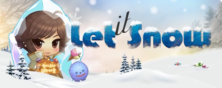 Let IT Snow~!! 눈이 오지 않는 마을 ~!!